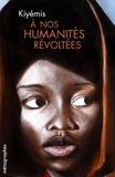 Kiyémis - A nos humanités révoltées.