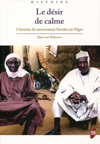 Klaas Van Walraven - Le désir de calme - L'histoire du mouvement Sawaba au Niger.