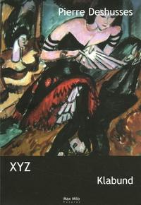 Klabund - XYZ - Pièce en trois actes et à trois personnages.