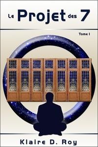 Klaire D. Roy - Le Projet des 7 - Tome 1.