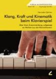 Klang, Kraft und Kinematik beim Klavierspiel - Über ihren Zusammenhang, aufgezeigt an Werken aus der Klavierliteratur.