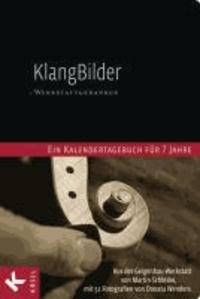 KlangBilder - Werkstattgedanken - Ein Kalendertagebuch für 7 Jahre aus der Geigenbauwerkstatt von Martin Schleske mit 52 Fotografien von Donata Wenders -.