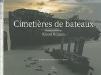 Klaod Roparz - Cimetières de bateaux.