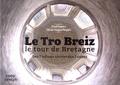Klaod Roparz et Olivier Perpère - Le Tro Breiz : le tour de Bretagne - Des 7 collines sacrées aux 7 saints.