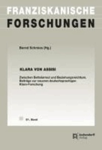 Klara von Assisi - Zwischen Bettelarmut und Beziehungsreichtum. Beiträge zur neueren deutschsprachigen Klara-Forschung..