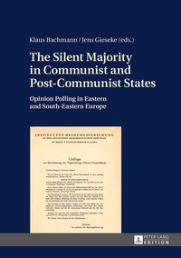 Klaus Bachmann et Jens Gieseke - The Silent Majority in Communist and Post-Communist States - Opinion Polling in Eastern and South-Eastern Europe.