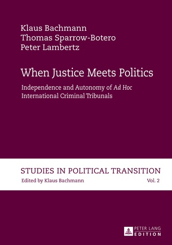 """Klaus Bachmann et Thomas Sparrow-botero - When Justice Meets Politics - Independence and Autonomy of Ad Hoc International Criminal Tribunals""""."""