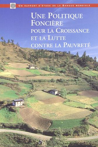 Klaus Deininger - Une politique foncière pour la croissance et la lutte contre la pauvreté - Un rapport d'étude de la Banque Mondiale.