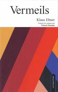 Klaus Ebner - Vermeils - Edition bilingue français-catalan.