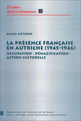 Klaus Eisterer - La présence française en Autriche, 1945-1946. - Occupation, dénazification, action culturelle.