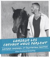 Klaus-Ferdinand Hempfling - Lorsque les chevaux nous parlent - Langage corporel et équitation positive.