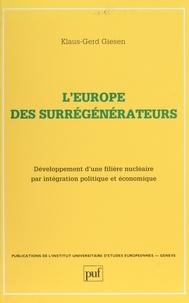 Klaus-Gerd Giesen - L' Europe des surrégénérateurs - Développement d'une filière nucléaire par intégration politique et économique.