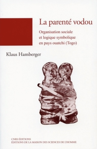 Klaus Hamberger - La parenté vodou - Organisation sociale et logique symbolique en pays ouatchi (Togo).