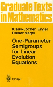 Klaus-Jochen Engel et Rainer Nagel - One-Parameter SEmigroups for Linear Evolution Equations.