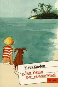 Klaus Kordon - Die Reise zur Wunderinsel - Eine fast wahre Geschichte.