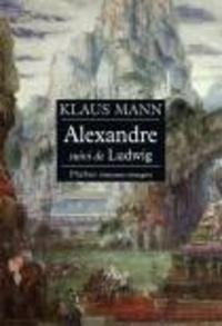 Klaus Mann - Alexandre, suivi de Ludwig.