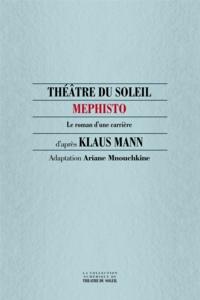 Klaus Mann et Ariane Mnouchkine - Mephisto, le roman d'une carrière.