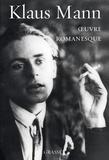 Klaus Mann - Oeuvre romanesque - Mephisto ; Le Volcan ; Symphonie pathétique ; La danse pieuse ; Fuite au Nord.