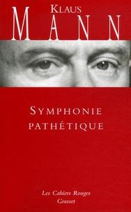 Klaus Mann - Symphonie pathétique - Le roman de Tchaïkovski.