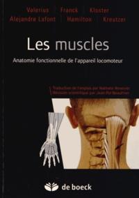 Klaus-Peter Valerius et Astrid Franck - Les muscles - Anatomie fonctionnelle de l'appareil locomoteur.