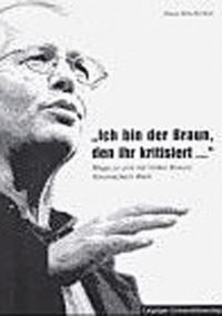 """Klaus Schumann - """"Ich bin der Braun, den ihr kritisiert..."""" - Wege zu und mit Volker Brauns literarischem Werk."""