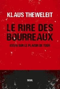 Klaus Theweleit - Le rire des bourreaux - Essai sur le plaisir de tuer.