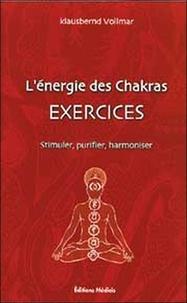 L'Energie des Chakras- Exercices : Stimuler, Purifier, Harmoniser - Klausbernd Vollmar |