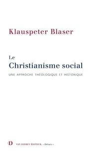 Klauspeter Blaser - Le christianisme social - Une approche théologique et historique.
