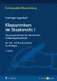 Klausurenkurs im Staatsrecht I - Staatsorganisationsrecht, Grundrechte, Verfassungsprozessrecht. Ein Fall- und Repetitionsbuch für Anfänger.
