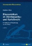 Klausurenkurs im Wettbewerbs- und Kartellrecht - Ein Fallbuch zur Wiederholung und Vertiefung.