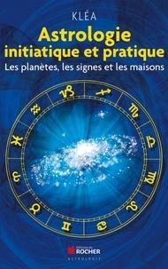 Kléa - Astrologie initiatique et pratique - Les planètes, les signes et les maisons.