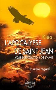 Kléa - L'Apocalypse de saint Jean, voie d'évolution de l'âme - Un autre regard....