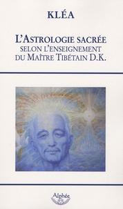 Kléa - L'astrologie sacrée, selon l'enseignement du maître tibétain D.K..