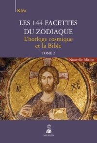 Kléa - Les 144 facettes du zodiaque - Tome 2, L'horloge cosmique et la Bible.