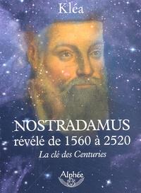 Nostradamus révélé de 1560 à 2520- La clé des Centuries -  Kléa |