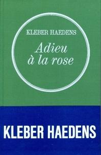 Kléber Haedens - Adieu à la rose.