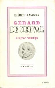 Kléber Haedens - Gérard de Nerval ou la sagesse romantique.