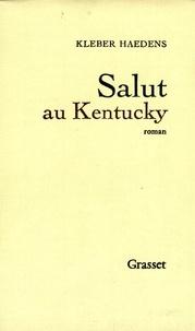 Kléber Haedens - Salut au Kentucky.