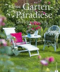 Kleine Garten-Paradiese - Das Ideenbuch.