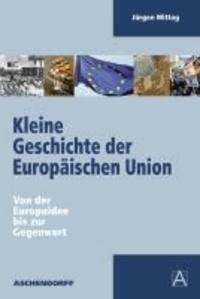 Kleine Geschichte der Europäischen Union - Von der Europaidee bis zur Gegenwart.