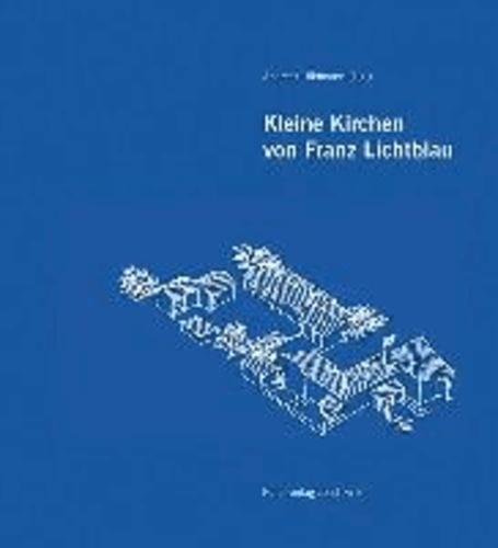 Kleine Kirchen von Franz Lichtblau - Eine Werkliste.