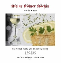 Kleine Kölner Köchin - Die Kölner Küche des 19. Jahrhunderts 1846.