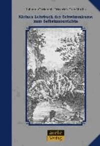 Kleines Lehrbuch der Schwimmkunst zum Selbstunterrichte - Kommentierter Reprint der Ausgabe von 1798.