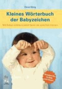 Kleines Wörterbuch der Babyzeichen - Mit Babys kommunizieren bevor sie sprechen können.