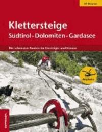 Klettersteige Südtirol - Dolomiten - Gardasee - Die schönsten Routen für Einsteiger und Könner.
