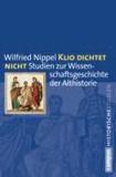Klio dichtet nicht - Studien zur Wissenschaftsgeschichte der Althistorie.