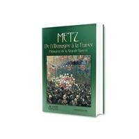 Klopp (Gérard) - Metz, de l'Allemagne à la France - Mémoires de guerre.