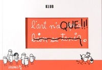 Klub - L'art n'a qu'à bien se tenir.