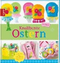 Knallbunte Ostern - Ideen zum Basteln, Spielen und Backen.