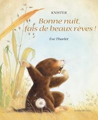 Knister et Eve Tharlet - Bonne nuit, fais de beaux rêves !.